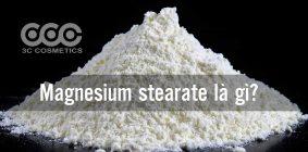 Magnesium stearate là gì?